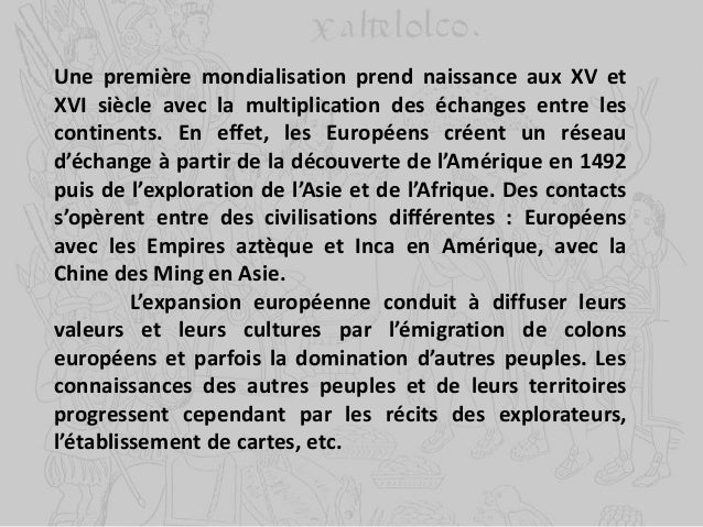 Une première mondialisation prend naissance aux XV et XVI siècle avec la multiplication des échanges entre les continents....
