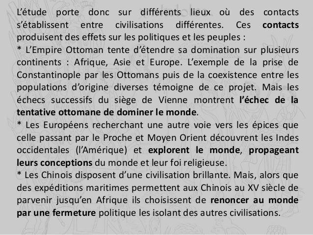 L'étude porte donc sur différents lieux où des contacts s'établissent entre civilisations différentes. Ces contacts produi...