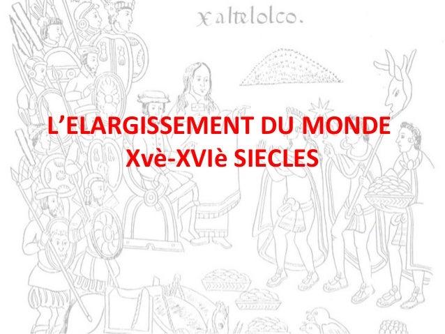 L'ELARGISSEMENT DU MONDE Xvè-XVIè SIECLES