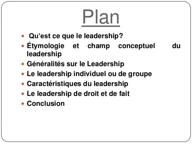 Plan  Qu'est ce que le leadership?  Étymologie et champ conceptuel du leadership  Généralités sur le Leadership  Le le...