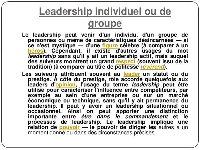 Leadership individuel ou de groupe Le leadership peut venir d'un individu, d'un groupe de personnes ou même de caractérist...
