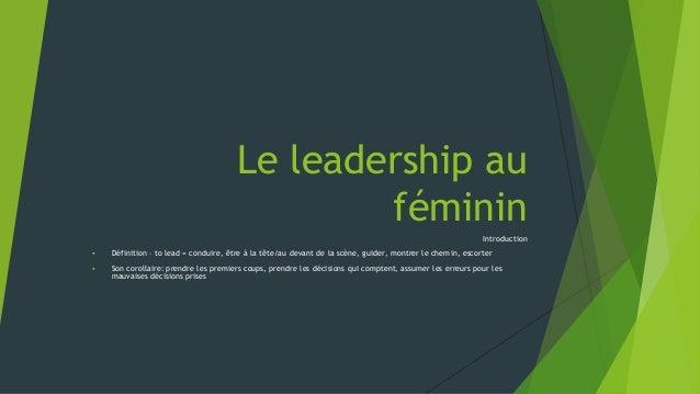 Le leadership au féminin Introduction  Définition – to lead = conduire, être à la tête/au devant de la scène, guider, mon...