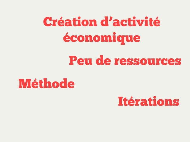 Création d'activité économique Peu de ressources Méthode Pragamatique  Itérations