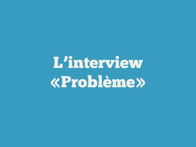 Vous pouvez arrêter quand ... Vous avez interviewé plus de 10 personnes Vous connaissez le profil des early adopters Vous ...