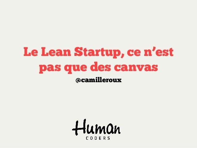Le Lean Startup, ce n'est pas que des canvas @camilleroux