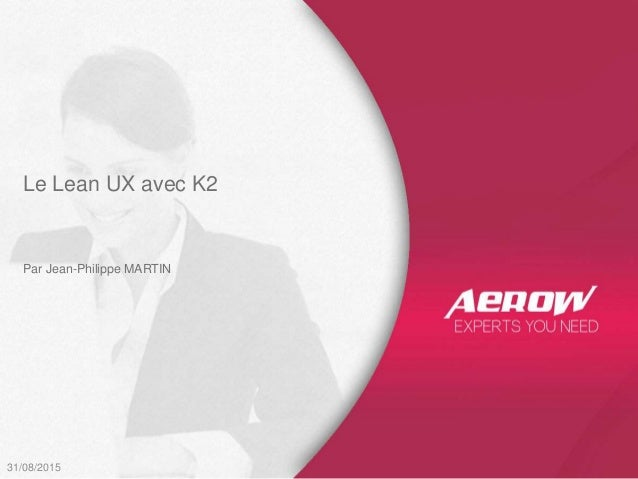 31/08/2015 Par Jean-Philippe MARTIN Le Lean UX avec K2