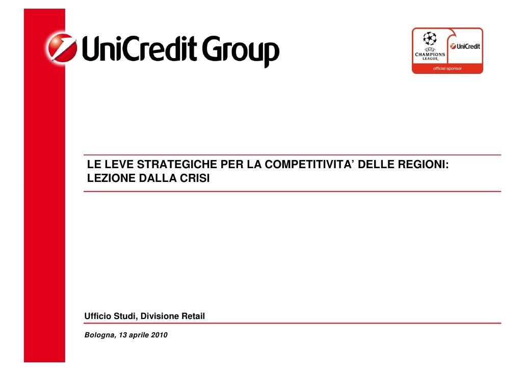 LE LEVE STRATEGICHE PER LA COMPETITIVITA' DELLE REGIONI: LEZIONE DALLA CRISI     Ufficio Studi, Divisione Retail  Bologna,...