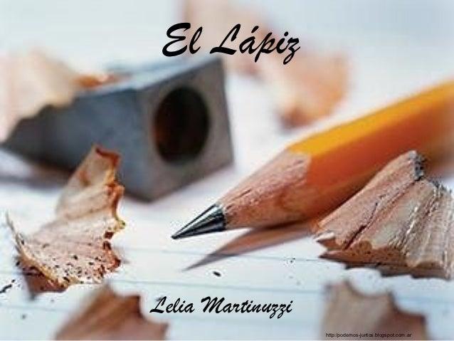 El LápizLelia Martinuzzi                   http:/podemos-juntos.blogspot.com.ar
