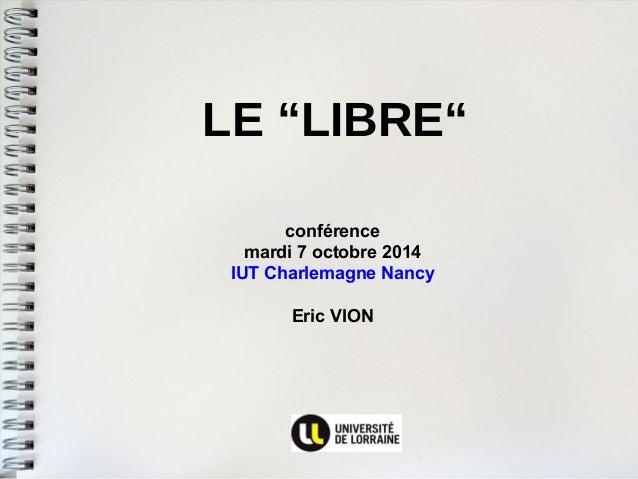 """LE """"LIBRE""""  conférence  mardi 7 octobre 2014  IUT Charlemagne Nancy  Eric VION"""