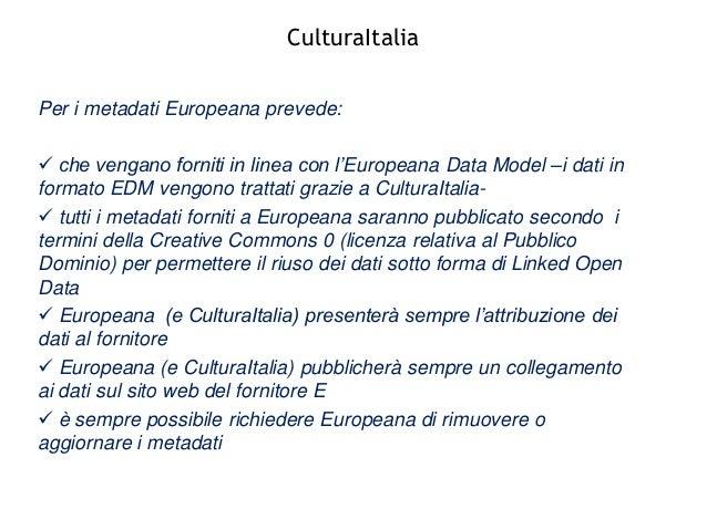 CulturaItalia Nuova licenza CC0 Per i metadati Europeana prevede:  che vengano forniti in linea con l'Europeana Data Mode...