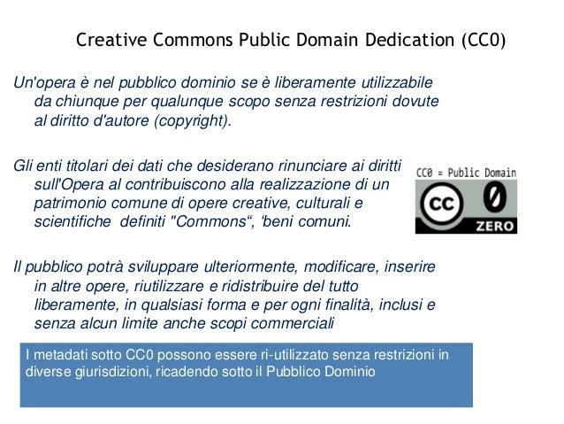 CulturaItalia/Europeana Creative Commons Public Domain Dedication (CC0) Nuova licenza CC0 Nuova licenza CC0 Un'opera è nel...