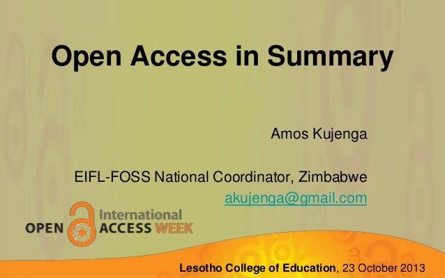Open Access in Summary Amos Kujenga EIFL-FOSS National Coordinator, Zimbabwe akujenga@gmail.com  Lupane State of Education...