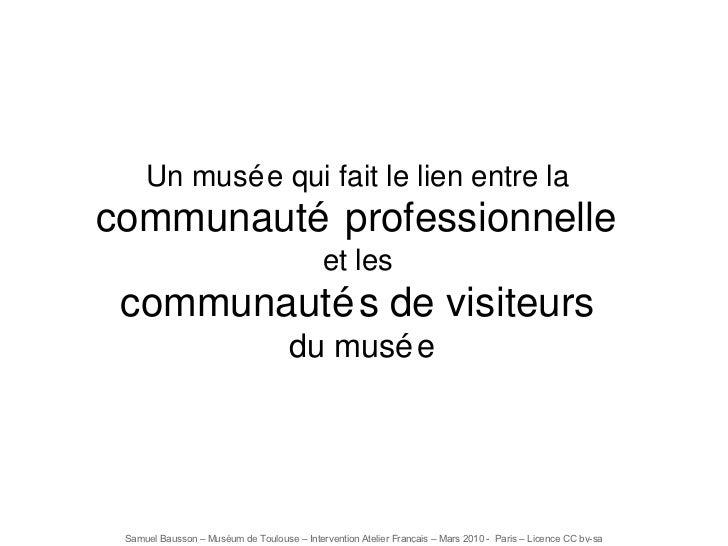 Un musée qui fait le lien entre la  communauté professionnelle  et les  communautés de visiteurs   du musée