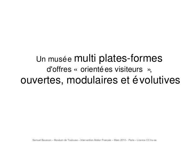 Un musée  multi plates-formes   d'offres «orientées visiteurs»,  ouvertes, modulaires et évolutives