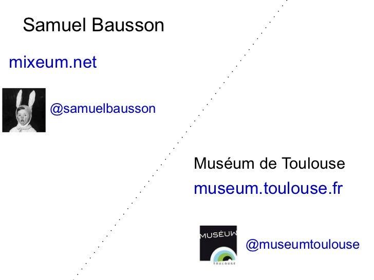 Samuel Bausson Muséum de Toulouse museum.toulouse.fr @samuelbausson @museumtoulouse mixeum.net