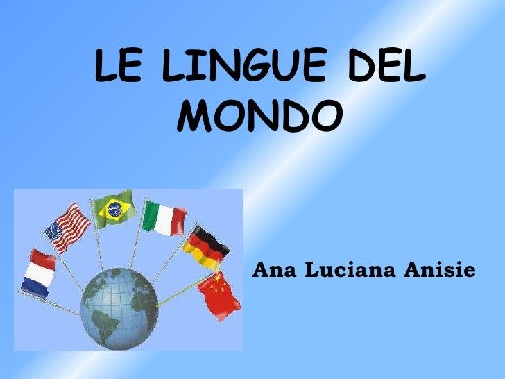 LE LINGUE DEL MONDO <br />       Ana Luciana Anisie<br />