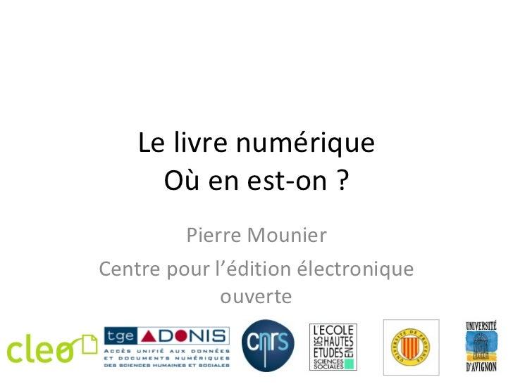 Le livre numérique Où en est-on ? Pierre Mounier Centre pour l'édition électronique ouverte