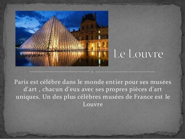 Paris est célèbre dans le monde entier pour ses musées d'art , chacun d'eux avec ses propres pièces d'art uniques. Un des ...