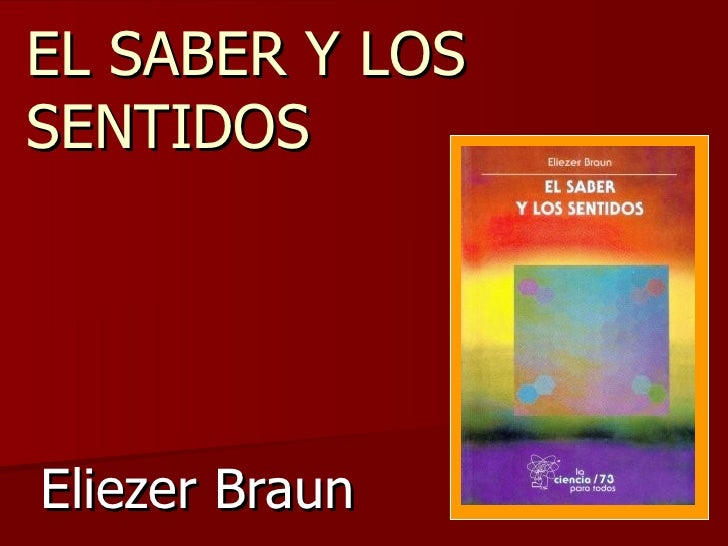 EL SABER Y LOS SENTIDOS Eliezer Braun
