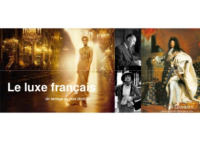 Le luxe français Un héritage de droit Divin… Maria Di Giovanni maria.digiovanni@sorgem.com