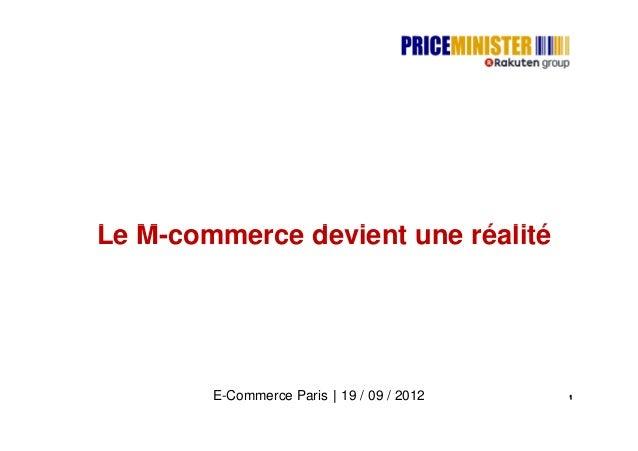 Le M-commerce devient une réalité        E-Commerce Paris 19 / 09 / 2012   1