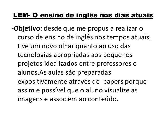 LEM- O ensino de inglês nos dias atuais  -Objetivo: desde que me propus a realizar o curso de ensino de inglês nos tempos ...