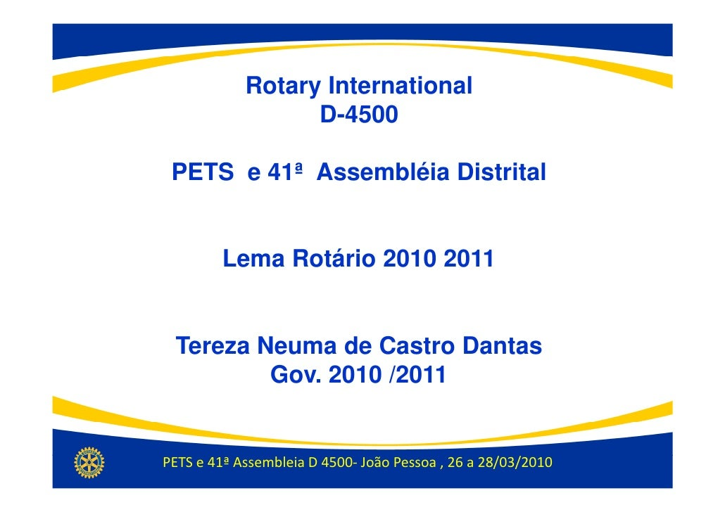 Rotary International                   D-4500   PETS e 41ª Assembléia Distrital            Lema Rotário 2010 2011    Terez...