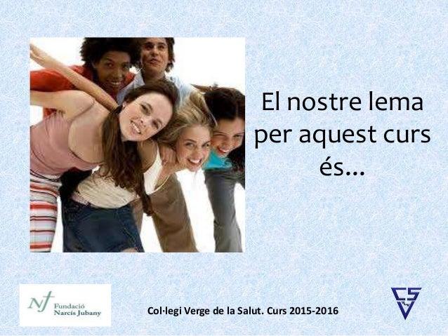 El nostre lema per aquest curs és... Col·legi Verge de la Salut. Curs 2015-2016
