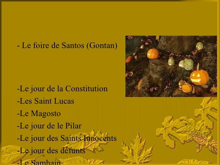 - Le foire de Santos (Gontan) -Le jour de la Constitution -Les Saint Lucas -Le Magosto -Le jour de le Pilar -Le jour des S...