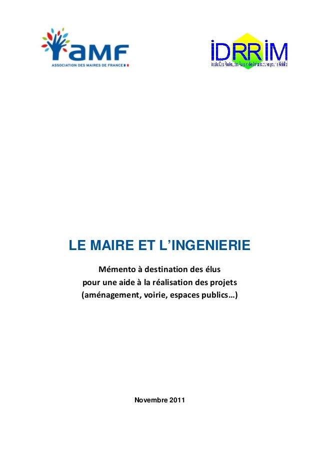 LE MAIRE ET L'INGENIERIE  Mémento à destination des élus  pour une aide à la réalisation des projets  (aménagement, voirie...
