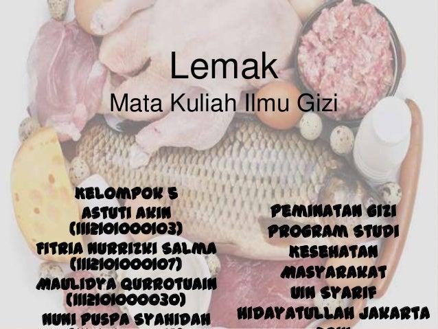 Lemak Mata Kuliah Ilmu Gizi Kelompok 5 Astuti Akin (1112101000103) Fitria Nurrizki Salma (1112101000107) Maulidya Qurrotua...