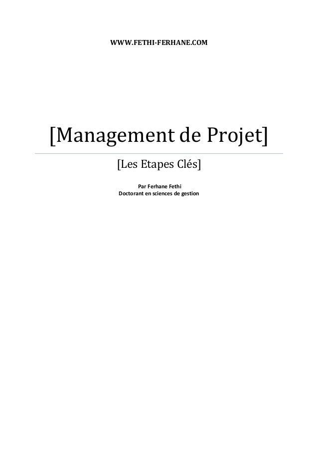 WWW.FETHI-FERHANE.COM [Management de Projet] [Les Etapes Clés] Par Ferhane Fethi Doctorant en sciences de gestion
