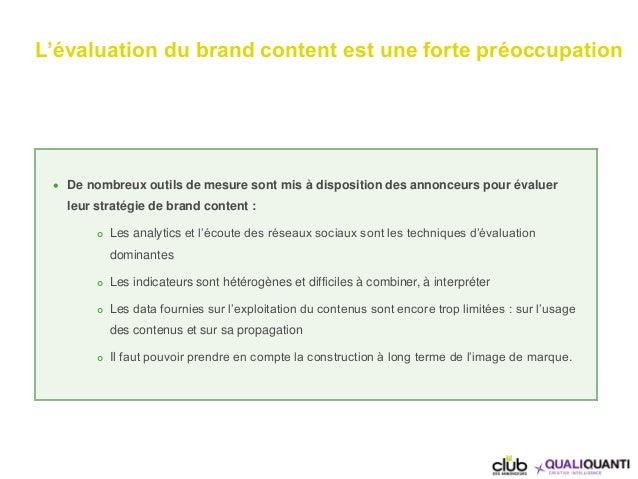 L'évaluation du brand content est une forte préoccupation  De nombreux outils de mesure sont mis à disposition des annonc...
