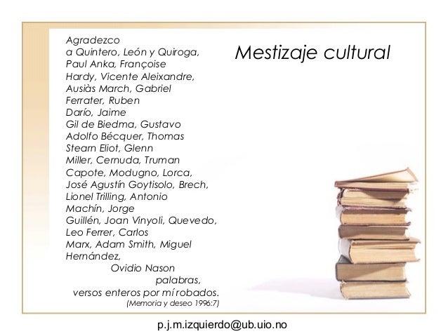p.j.m.izquierdo@ub.uio.no Mestizaje cultural Agradezco a Quintero, León y Quiroga, Paul Anka, Françoise Hardy, Vicente Ale...