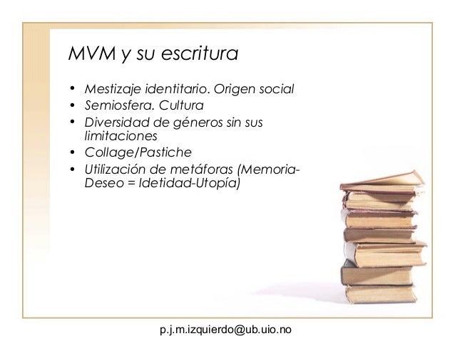 p.j.m.izquierdo@ub.uio.no MVM y su escritura • Mestizaje identitario. Origen social • Semiosfera. Cultura • Diversidad de ...