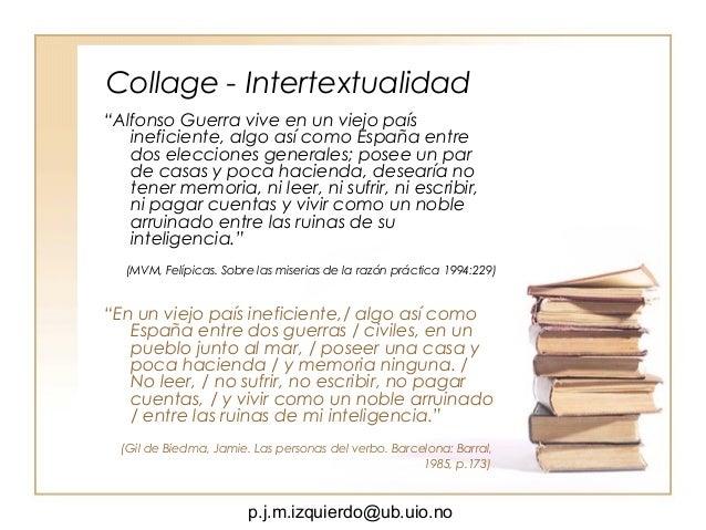"""p.j.m.izquierdo@ub.uio.no Collage - Intertextualidad """"Alfonso Guerra vive en un viejo país ineficiente, algo así como Espa..."""