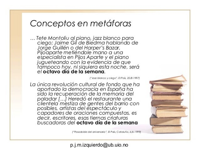 p.j.m.izquierdo@ub.uio.no Conceptos en metáforas … Tete Montoliu al piano, jazz blanco para ciego; Jaime Gil de Biedma hab...