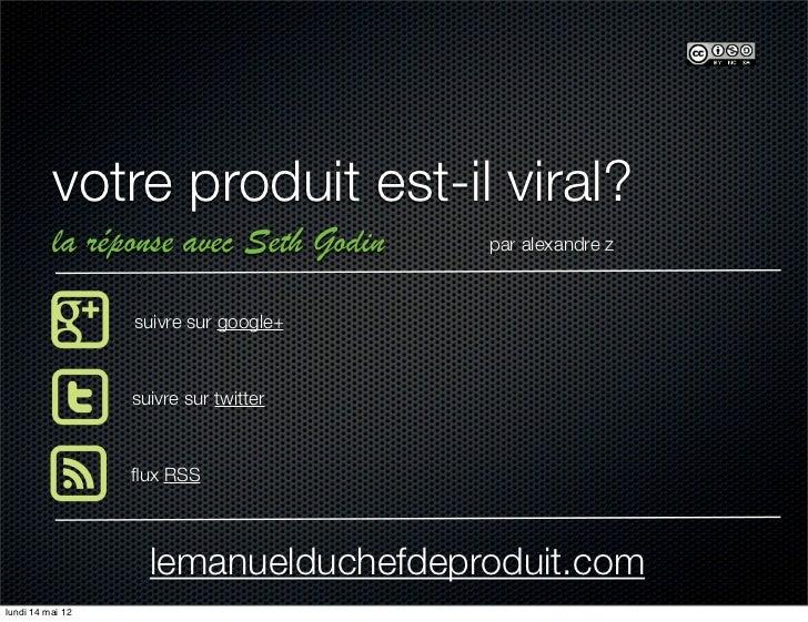 votre produit est-il viral?          la réponse avec Seth Godin   par alexandre z                  suivre sur google+     ...