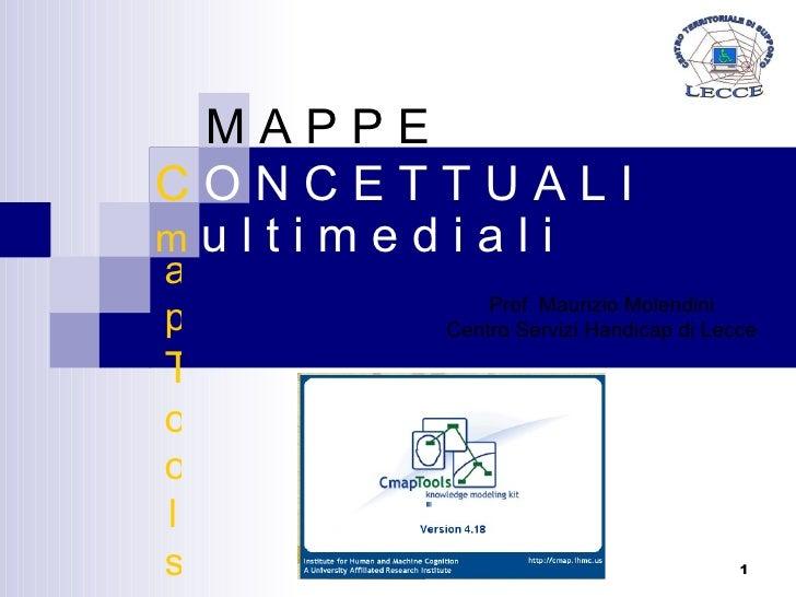 m  u l t i m e d i a l i Prof. Maurizio Molendini Centro Servizi Handicap di Lecce M A P P E C  O N C E T T U A L I ap T o...