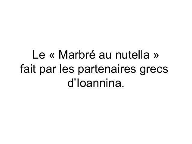 Le « Marbré au nutella »fait par les partenaires grecs           d'Ioannina.