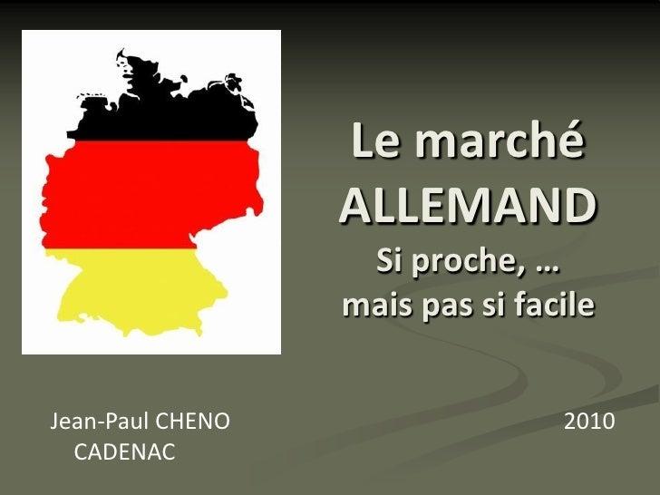 Le marché                  ALLEMAND                   Si proche, …                  mais pas si facileJean-Paul CHENO     ...