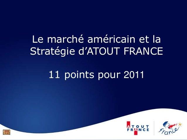 Le marché américain et la Stratégie d'ATOUT FRANCE 11 points pour 2011