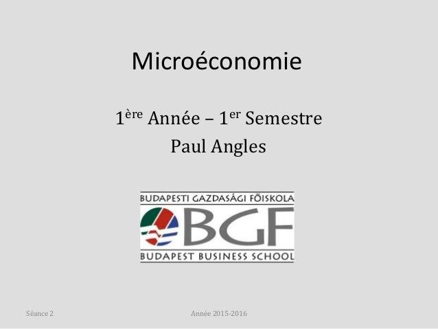 Microéconomie 1ère Année – 1er Semestre Paul Angles Année 2015-2016Séance 2