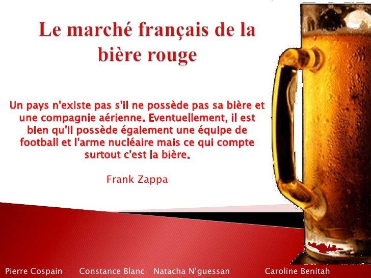 Le marché français de la bière rouge<br />Un pays n'existe pas s'il ne possède pas sa bière et une compagnie aérienne. Eve...