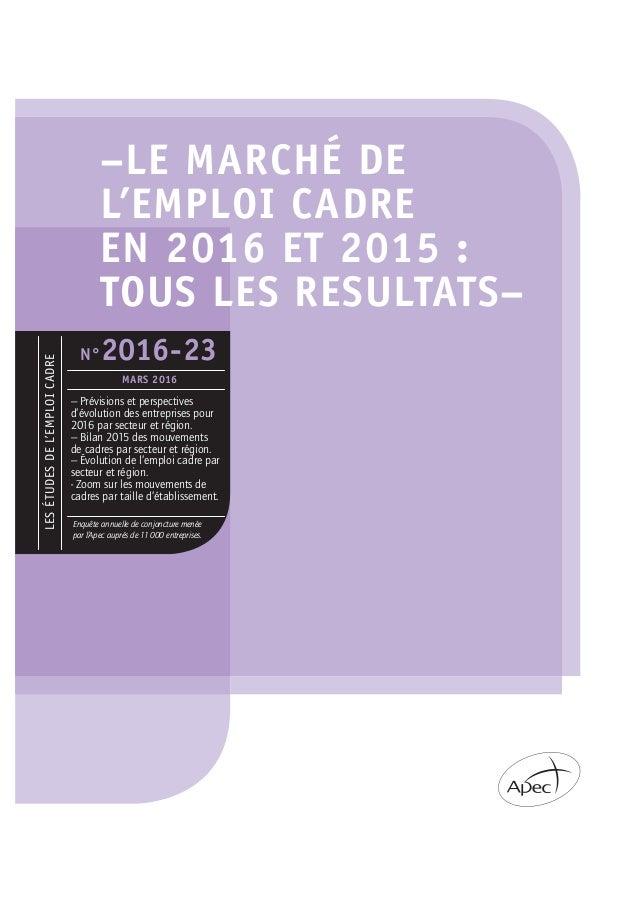 –LE MARCHÉ DE L'EMPLOI CADRE EN 2016 ET 2015 : TOUS LES RESULTATS– LESÉTUDESDEL'EMPLOICADRE Enquête annuelle de conjonctur...