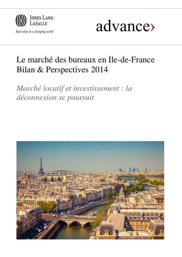 Le marché des bureaux en Ile-de-France Bilan & Perspectives 2014 Marché locatif et investissement : la déconnexion se pour...