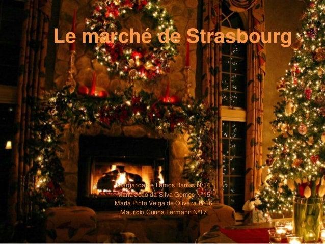 Le marché de Strasbourg Margarida de Lemos Barros Nº14 Maria João da Silva Gomes Nº15 Marta Pinto Veiga de Oliveira Nº16 M...