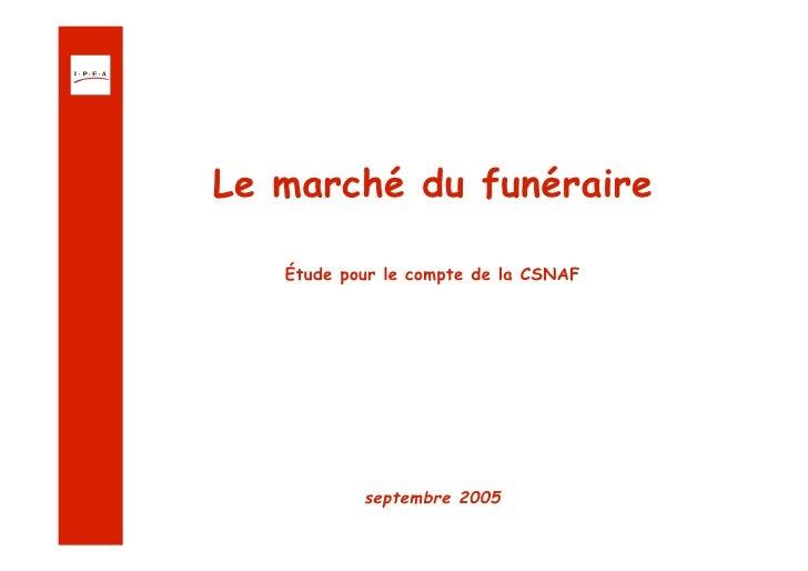 Le marché du funéraire     Étude pour le compte de la CSNAF                septembre 2005