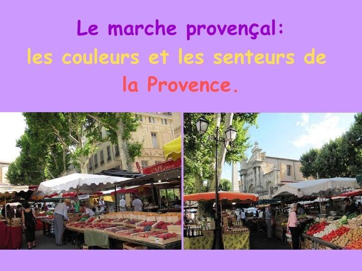 Le marche proven ç al: les couleurs et les senteurs de   la Provence.