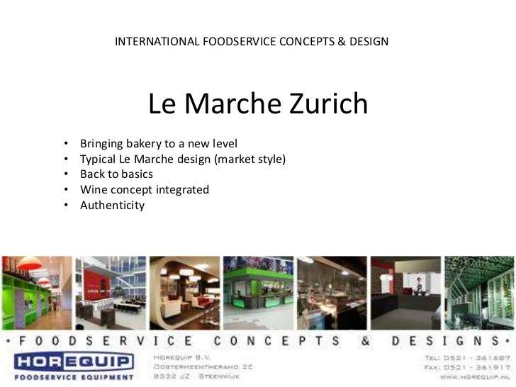 Le Marche Zurich<br /><br /><br /><br /> <br />                        INTERNATIONAL FOODSERVICE CONCEPTS & DESIGN<br ...